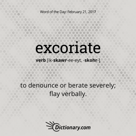 excoriate. Be careful, words do have meaning. This word
