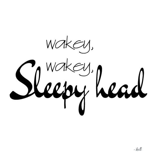 Wakey, wakey, sleepy head #goodmorning #words