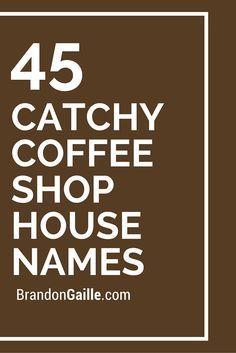 List Of 47 Catchy Coffee Shop House Names Coffee Shop Coffee