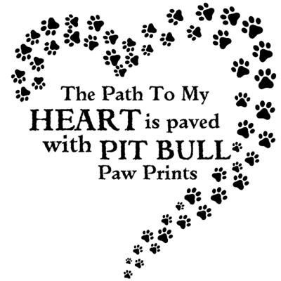 The Path To My Heart is paved with Pit Bull Paw by