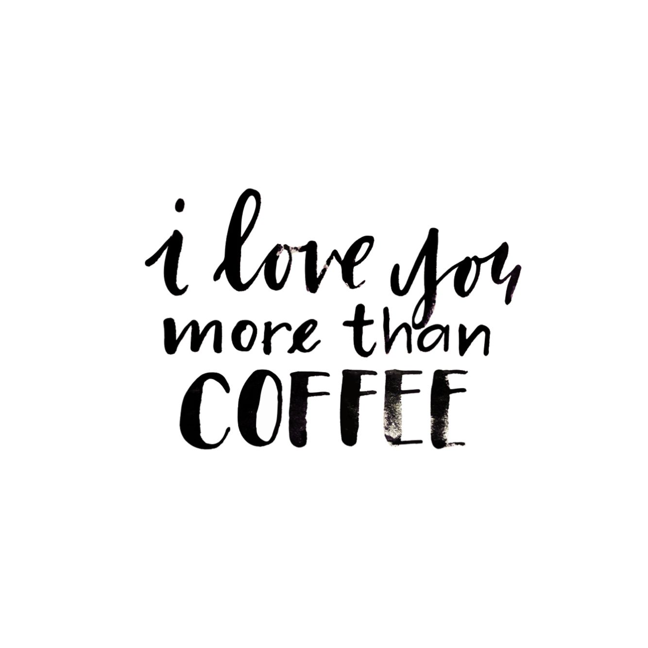 I Love You More Than Coffee Typography Lettering