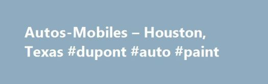Autos Mobiles Houston Texas Dupont Auto Paint Http