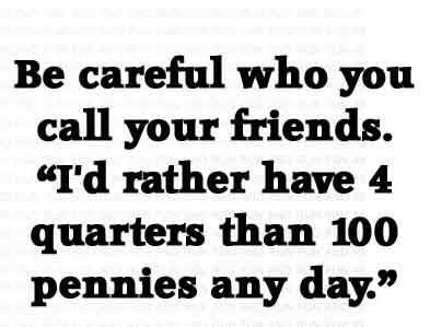 So true! A couple of true-blue, lifetime friends are