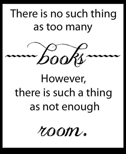 There is no such thing as too many books. However, there