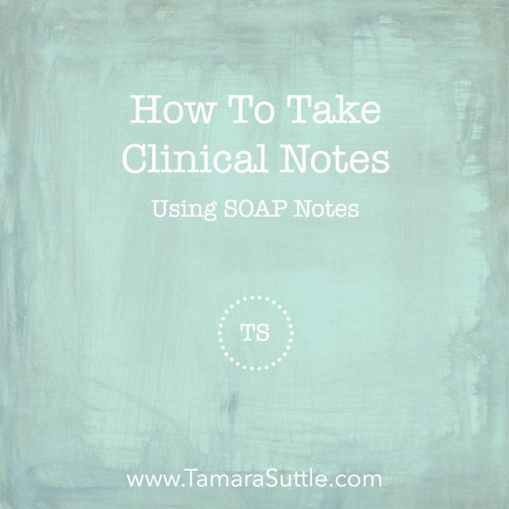 How To Take Clinical Notes Using Soap Notes