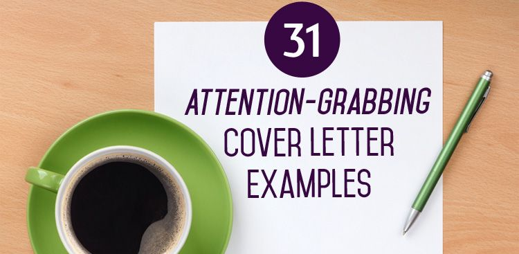 31 Attention Grabbing Cover Letter Examples  The Muse Here are 31 sample attention grabbing