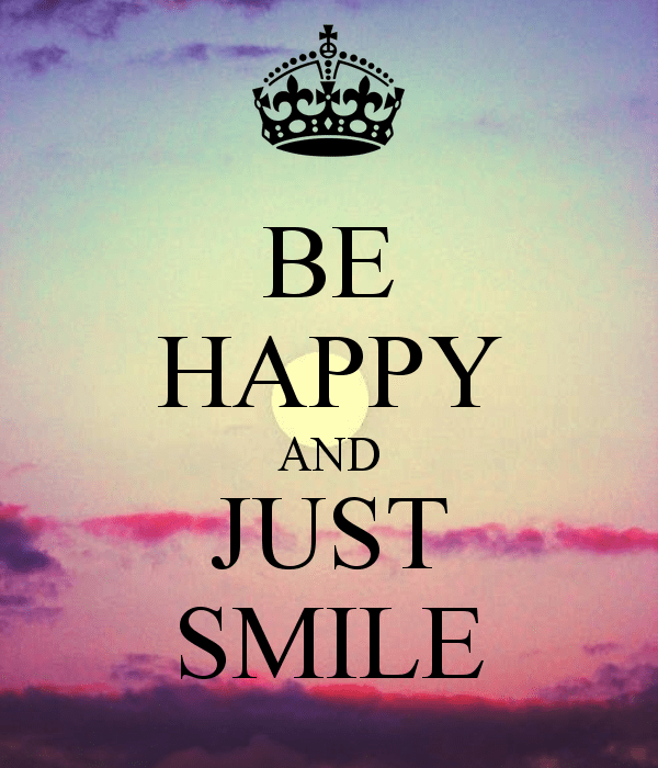 BE HAPPY AND JUST SMILE  Creative Keep Calm Posters  Pinterest  Calming Wisdom and Happy