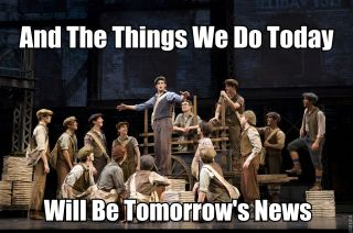 Image result for newsies lyrics and the things we do today will be tomorrow's news