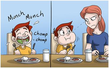 Kết quả hình ảnh cho CHEW THE FOOD WITH THE MOUTH CLOSED