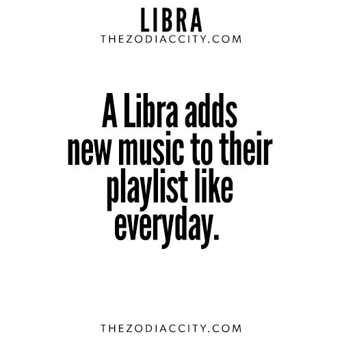 I do love my music. Zodiac Libra Facts. For more zodiac