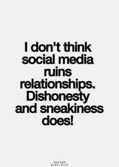 I don't think social media ruins relationships, dishonesty