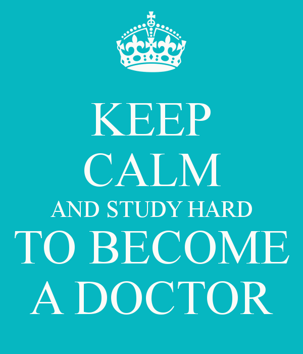 KEEP CALM AND STUDY HARD TO BECOME A DOCTOR | Medicine ...