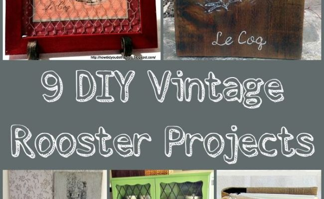 9 Diy Vintage Rooster Projects Country Decor Perfect