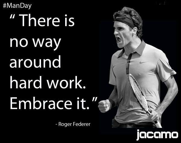 ManDay quote from the best tennis player of all time Mr