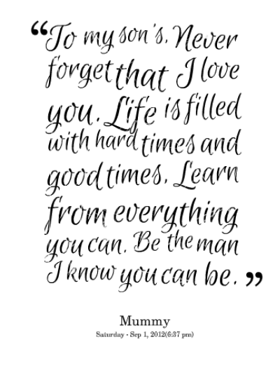 To my son\'s, Never forget that I love you. Life is filled