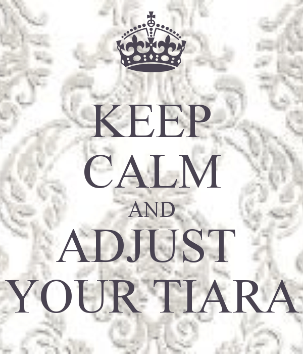One does not adjust one's own Tiara, please, send for my