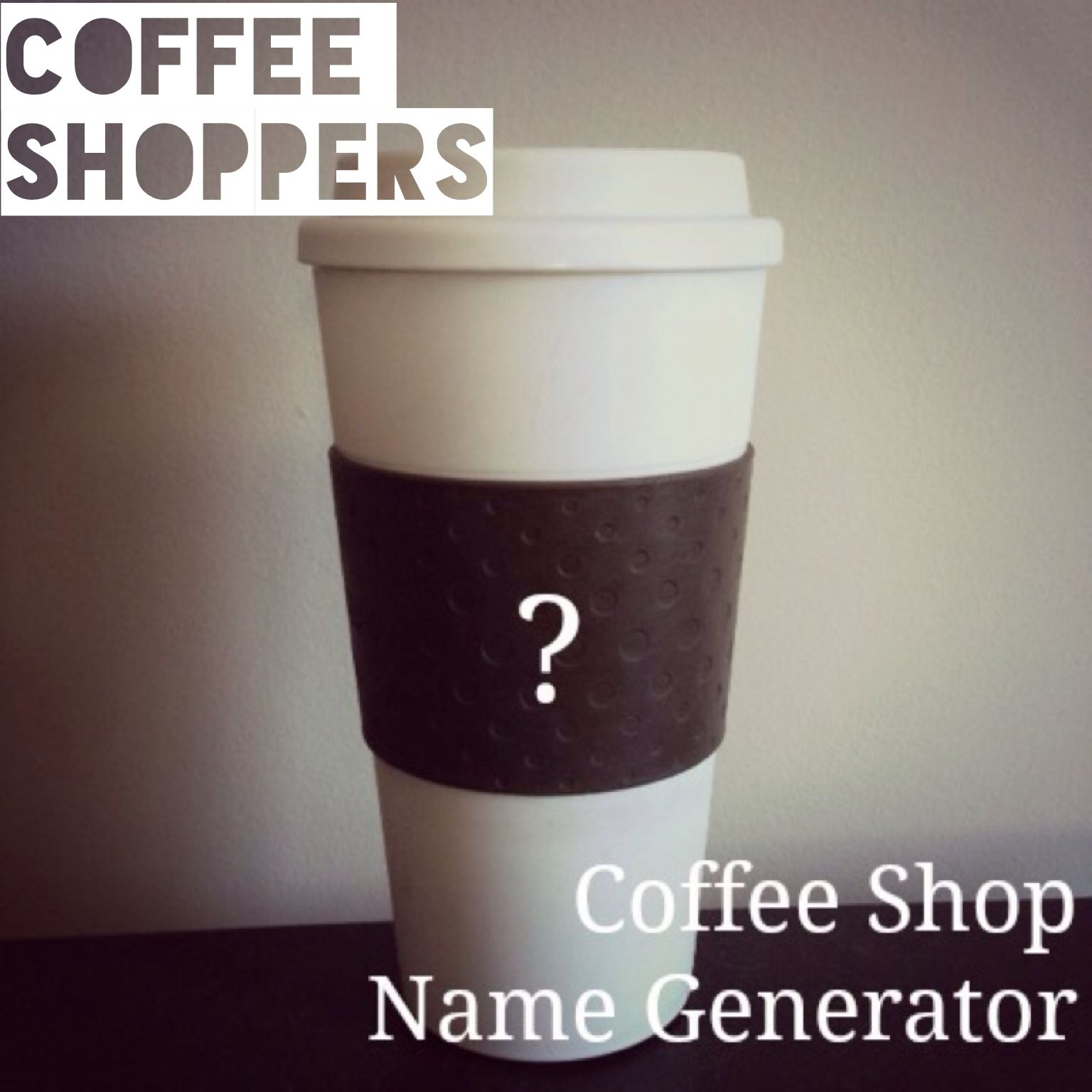 Coffee Shop Name Generator Coffee Shoppers Posts Pinterest