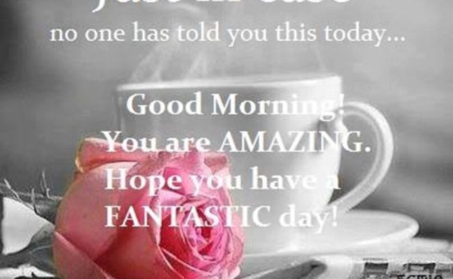 Yes You Are Have A Great Day Remember How Loved You Are Be