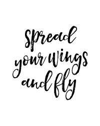 """""""Spread your wings and fly""""  Printable Wall Art, Quote"""