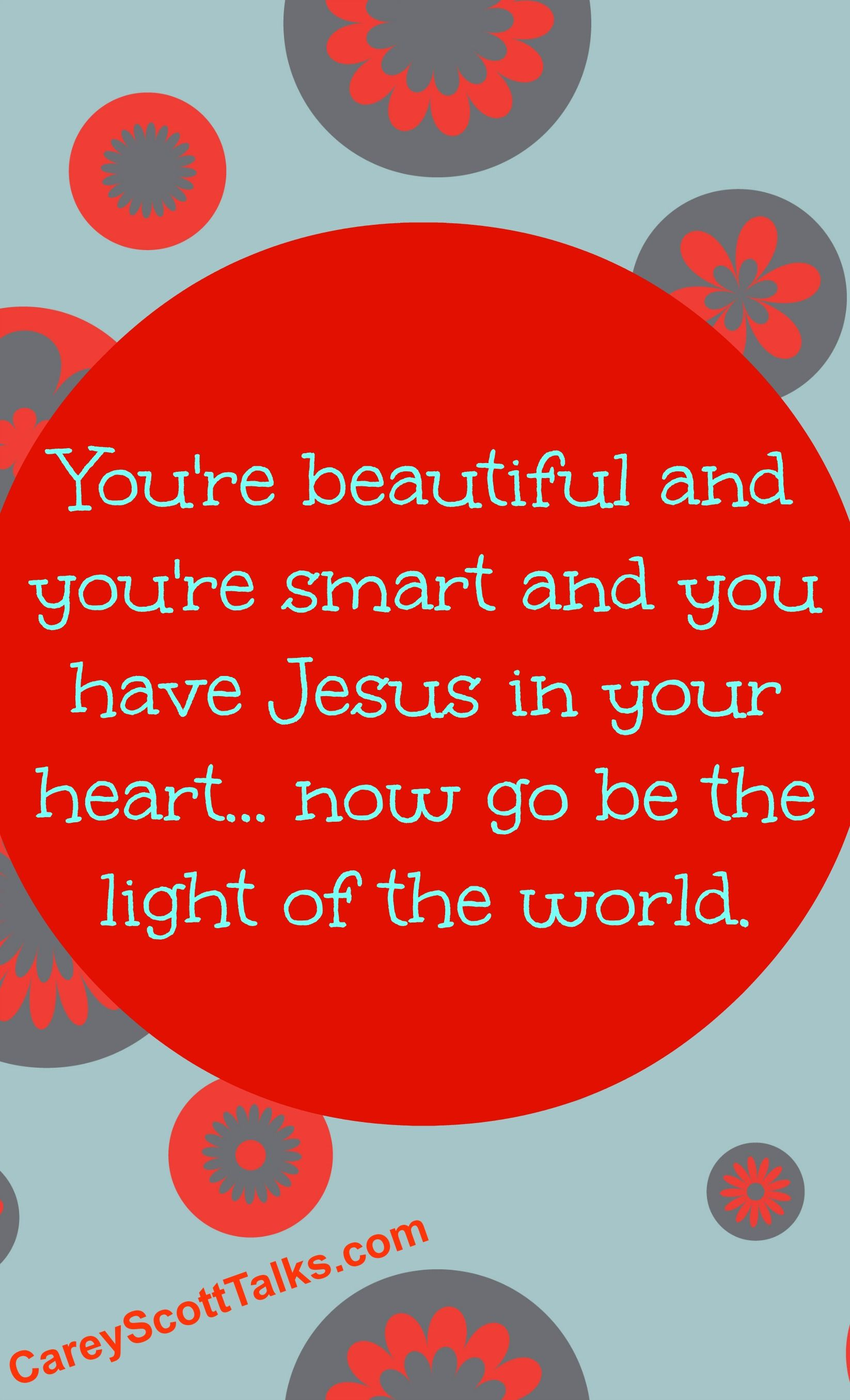 You Re Beautiful And You Re Smart And You Have Jesus In