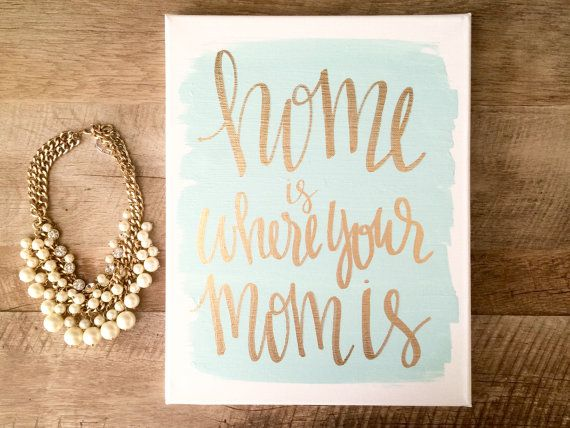 Home Is Where Your Mom Is 11x14 Hand Lettered Canvas Home Decor