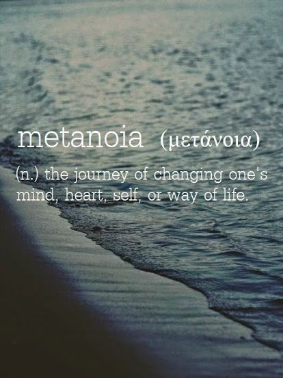 Metanoia  from Greek   n the journey of
