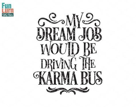 My dream job would be driving the Karma Bus svg, funny