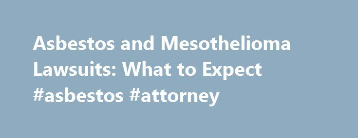 Asbestos And Mesothelioma Lawsuits What To Expect Asbestos Attorney