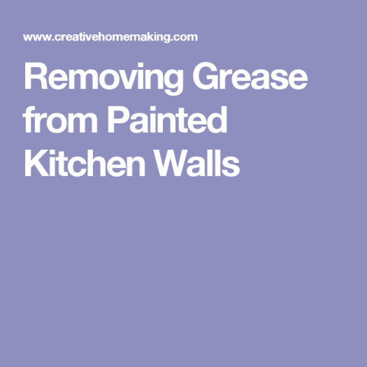 Removing Grease From Painted Kitchen Walls