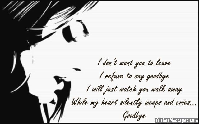 I don't want you to leave, I refuse to say goodbye. I will
