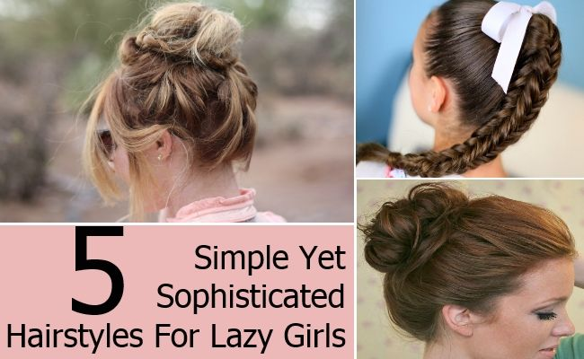 5 Simple Yet Sophisticated Hairstyles For Lazy Girls HAIR STYLES