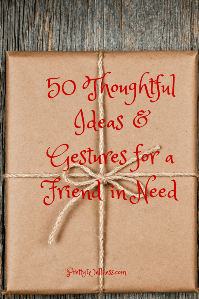 50 Thoughtful Gift Ideas & Gestures For A Friend In Need