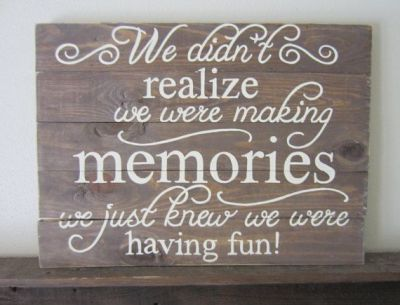 Image result for we didn't realize we were making memories