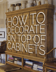 How to decorate the top of  cabinet and not also decorating rh pinterest