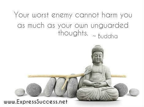 Ensinamento Buddha: your worst enemy cannot harm you as much as your own unguarded thoughts