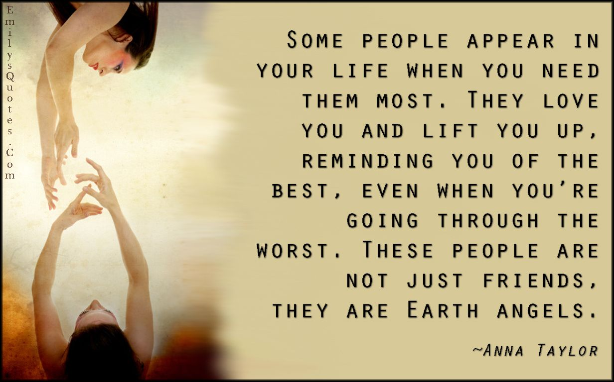 Some People Appear In Your Life When You Need Them Most They Love You And Lift You Up