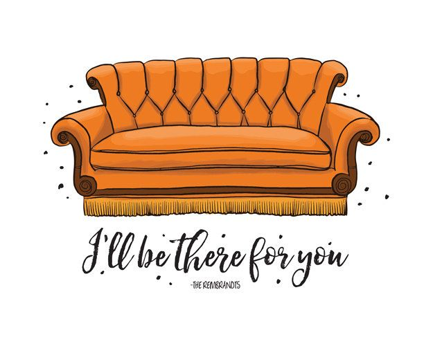 Printable Art Friends Couch I'll Be There For You Friends
