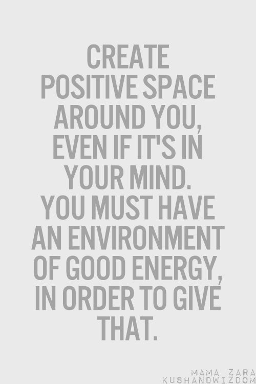 Create positive space around you, even if it's in your