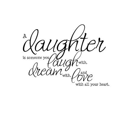 A Daughter Is Someone You Laugh With Dream With Love With
