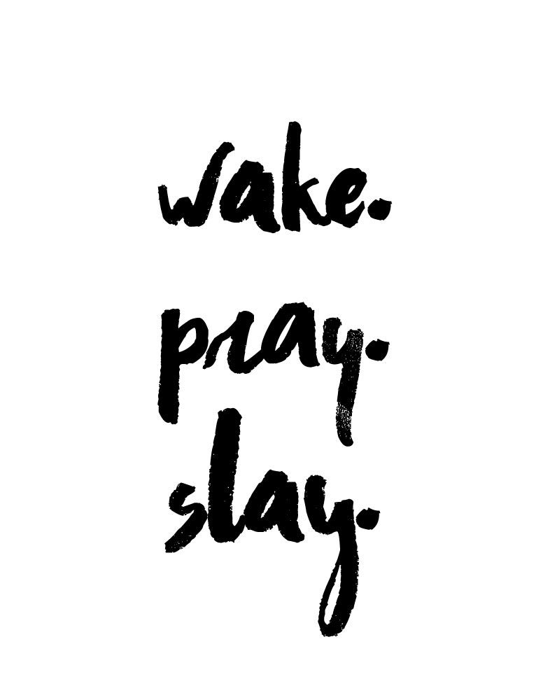 Wake. Pray. Slay. The best way to start your day is in