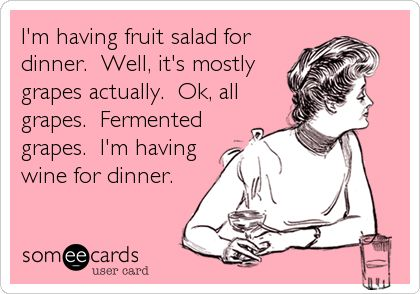 Funny Confession Ecard: Im having fruit salad for dinner. Well, its mostly grape