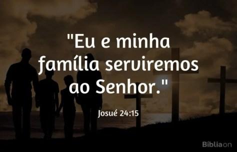 Eu e a minha família serviremos ao Senhor. Josué 24:15