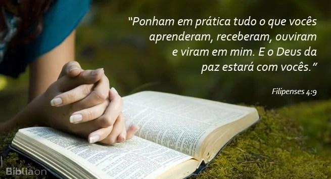 Ponham em prática tudo o que vocês aprenderam, receberam, ouviram e viram em mim. E o Deus da paz estará com vocês. (Filipenses 4:9)
