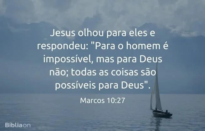 """Jesus olhou para eles e respondeu: """"Para o homem é impossível, mas para Deus não; todas as coisas são possíveis para Deus"""". Marcos 10:27"""