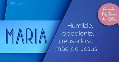 Maria Humilde, obediente, pensadora, mãe de Jesus