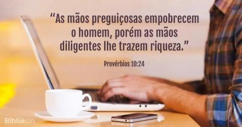 As mãos preguiçosas empobrecem o homem, porém as mãos diligentes lhe trazem riqueza. Provérbios 10:24