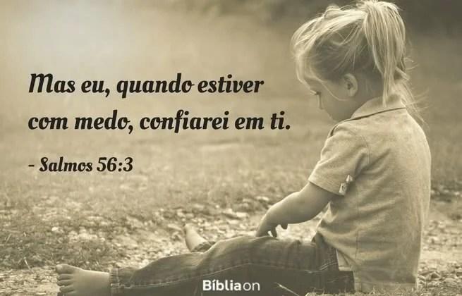 Mas eu, quando estiver com medo, confiarei em ti. Salmos 56:3