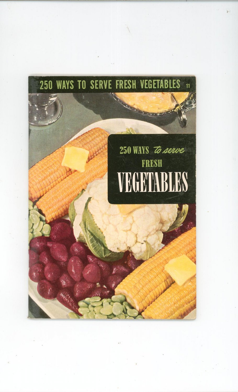 Vintage 250 Ways To Serve Fresh Vegetables Cookbook Culinary Arts Encyclopedia Of Cooking 11 1954