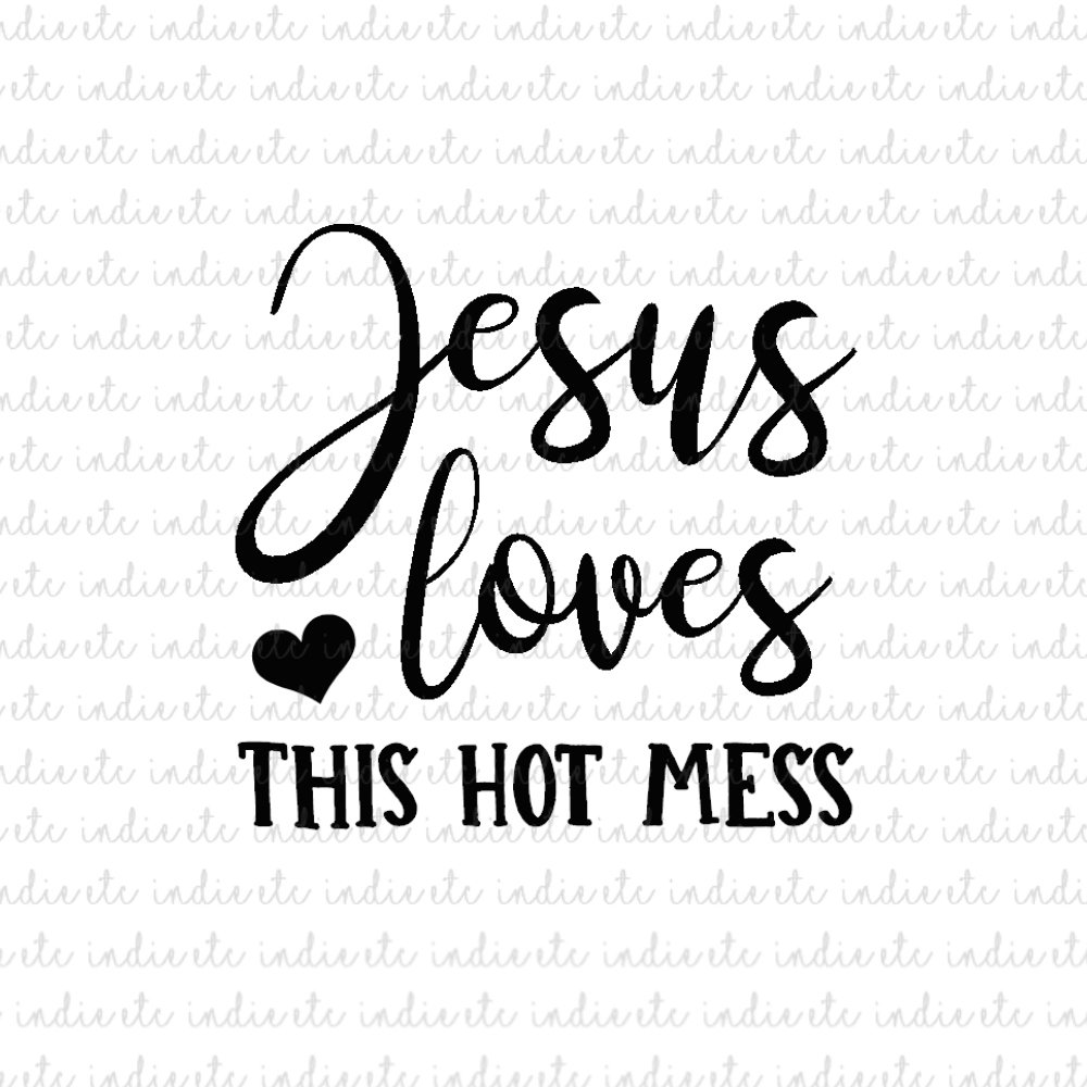 Download Jesus Loves This Hot Mess Digital File Download (svg, dxf ...