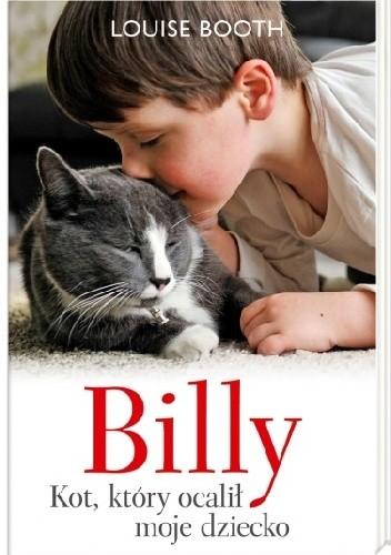 Okładka książki Billy. Kot, który ocalił moje dziecko